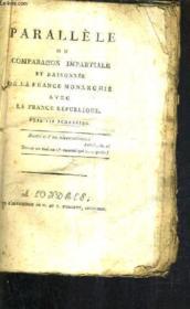 Parallele Ou Comparaison Impartiale Et Raisonnee De La France Monarchie Avec La France Republique. - Couverture - Format classique