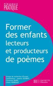 Former des enfants lecteurs et producteurs de poèmes - Couverture - Format classique