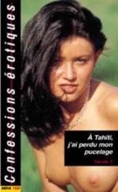 Confessions érotiques T.465 ; à Tahiti, j'ai perdu mon pucelage - Couverture - Format classique