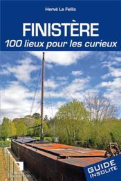 Finistère ; 100 lieux pour les curieux - Couverture - Format classique