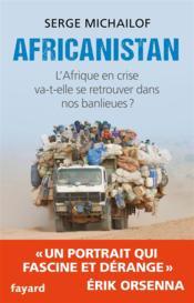 Africanistan ; l'Afrique en crise va-t-elle se retrouver dans nos banlieues ? - Couverture - Format classique