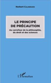 Le principe de précaution au carrefour de la philosophie, du droit et des sciences - Couverture - Format classique