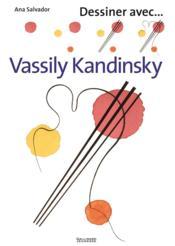 DESSINER AVEC... ; Vassily Kandinsky - Couverture - Format classique