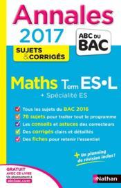 Annales ABC du bac ; sujets & corrigés T.6 ; mathématiques ; terminale ES, L, spécialité ES (édition 2017) - Couverture - Format classique