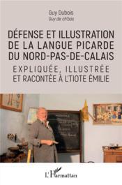 Défense et illustration de la langue picarde du Nord-Pas-de-Calais expliquée illustrée et racontée à l'Tiote Emilie - Couverture - Format classique