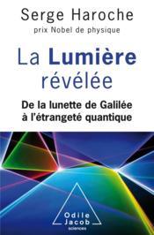La lumière révélée ; de la lunette de Galilée à l'étrangeté quantique - Couverture - Format classique