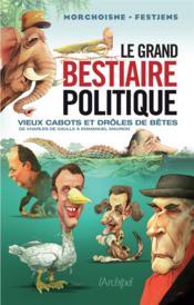 Le grand bestiaire politique ; vieux cabots et drôles de bêtes - Couverture - Format classique