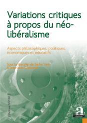 Variations critiques à propos du néoliberalisme ; aspects philosophiques, politiques, économiques et éducatifs - Couverture - Format classique