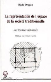 La représentation de l'espace de la société traditionnelle ; les mondes renversés - Couverture - Format classique