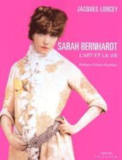Sarah bernhardt ; l'art et la vie - Couverture - Format classique