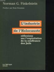 L'industrie de l'holocauste ; reflexions sur l'exploitation de la souffrance des juifs - Couverture - Format classique