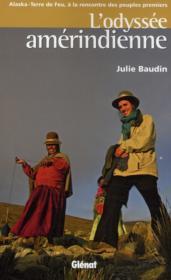 L'odyssée amérindienne ; Alaska-Terre de Feu, à la rencontre des peuples premiers - Couverture - Format classique