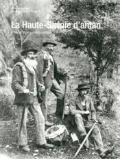 La Haute-Savoie d'antan : la haute-Savoie à travers la carte postale ancienne - Couverture - Format classique