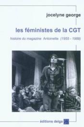 Les feministes de la cgt. histoire du magazine antoinette (1955-1989) - Couverture - Format classique