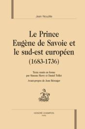 Le prince Eugène de Savoie et le sud-est européen (1683-1736) - Couverture - Format classique