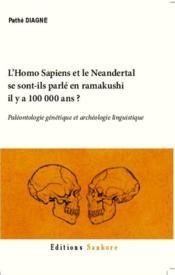 L'homo-sapiens et le néandertal se sont-ils parlé en ramakushi il y a 100 000 ans ? paléontologie génétique et archéologie linguistique - Couverture - Format classique