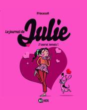 Le journal de Julie t.3 ; j'oserai jamais ! - Couverture - Format classique