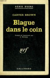 Blague Dans Le Coin. ( Curtains For A Chorine ). Collection : Serie Noire N° 707 - Couverture - Format classique