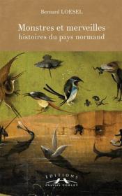 Monstres et merveilles ; histoires du pays normand - Couverture - Format classique