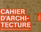 Cahier d'architecture ; un livre d'activités pour tous les passionnés - Couverture - Format classique