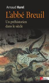 L'abbé Breuil ; un préhistorien dans le siècle - Couverture - Format classique