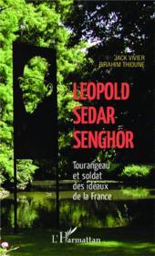 Lépold Sédar Senghor ; tourangeau et soldat des idéaux de la France - Couverture - Format classique