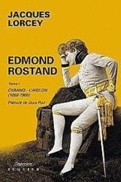 Edmond Rostand t.1 ; Cyrano-l'Aiglon (1868-1900) - Couverture - Format classique