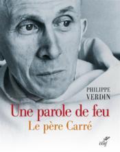 Le père Carré, une parole de feu - Couverture - Format classique