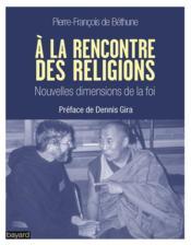 La rencontre des religions ; nouvelles dimensions de la foi - Couverture - Format classique
