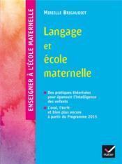 Enseigner à l'école maternelle ; langage et école maternelle (édition 2015) - Couverture - Format classique