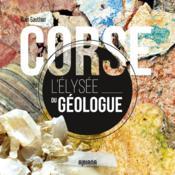 Corse, l'elysee du geologue - Couverture - Format classique