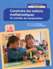 Construire les notions mathématiques ; CP, CE1 - Couverture - Format classique