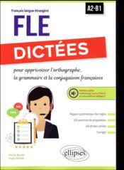 Français langue étrangère ; A2/B1 ; dictées ; pour apprivoiser l'orthographe, la grammaire et la conjugaison française - Couverture - Format classique