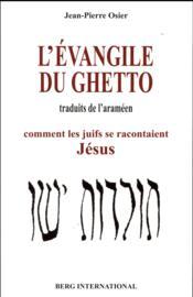 Les évangiles du ghetto ; comment les juifs se racontaient Jésus - Couverture - Format classique
