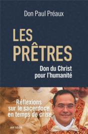 Les prêtres, dons du Christ pour l'humanité ; réflexions sur le sacerdoce en temps de crise - Couverture - Format classique