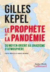 Le prophète et la pandémie ; du Moyen-Orient au jihadisme d'atmosphère - Couverture - Format classique