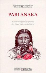 Parlanaka ; contes et légendes aymaras des hauts plateaux boliviens - Couverture - Format classique