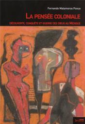La pensée coloniale ; découverte, conquête et guerre des dieux au mexique - Couverture - Format classique