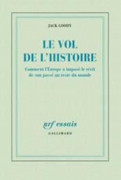 Le vol de l'histoire ; comment l'Europe a imposé le récit de son passé au reste du monde - Couverture - Format classique