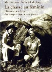 La chasse au féminin ; Dianes célèbres du Moyen Age à nos jours - Couverture - Format classique