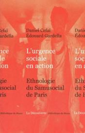 L'urgence sociale en action ; ethnographie du samusocial de Paris - Couverture - Format classique