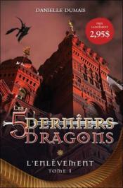 Les 5 derniers dragons t.1 ; l'enlèvement - Couverture - Format classique