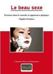 Le beau sexe ; femmes dans le monde et apparence physique - Couverture - Format classique