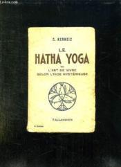 Le Hatha Yoga Ou L Art De Vivre Selon L Inde Mysterieuse. - Couverture - Format classique