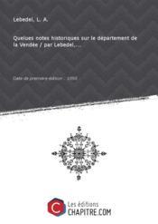 Quelues notes historiques sur le département de la Vendée / par Lebedel,... [Edition de 1890] - Couverture - Format classique