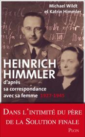 Heinrich Himmler ; d'après sa correspondance avec sa femme ; 1927-1945 - Couverture - Format classique