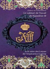 Le cabinet de travail de Napoléon III et le salon des laques de l'impératrice Eugénie - Couverture - Format classique