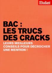 Bac : les trucs des cracks ; leurs meilleurs conseils pour décrocher une mention - Couverture - Format classique
