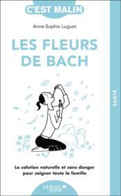 Les fleurs de Bach c'est malin ; la solution naturelle et sans danger pour soigner toute la famille - Couverture - Format classique
