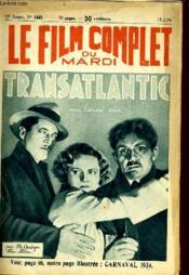 Le Film Complet Du Mardi N° 1443 - 13e Annee - Transatlantic - Couverture - Format classique